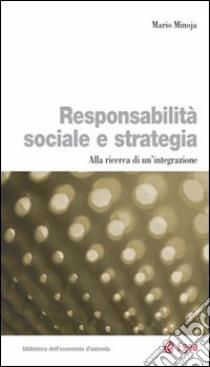 Responsabilità sociale e strategia. Alla ricerca di un'integrazione libro di Minoja Mario