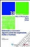 Pristem storia. Note di matematica, storia, cultura. Vol. 38: Matematica e economia. Approcci plurali tra cooperazione, rischio e incertezza libro