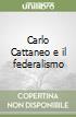 Carlo Cattaneo e il federalismo libro