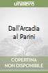 Dall'Arcadia al Parini libro