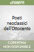 Poeti neoclassici dell'Ottocento libro