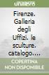 Firenze. Galleria degli Uffizi. le sculture. catalogo (2) libro