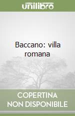 Baccano: villa romana libro di Becatti Giovanni - Fabbricotti Emanuela