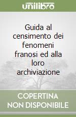 Guida al censimento dei fenomeni franosi ed alla loro archiviazione libro