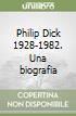 Philip Dick 1928-1982. Una biografia libro