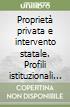 Propriet� privata e intervento statale. Profili istituzionali della questione agraria