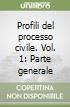Profili del processo civile. Vol. 1: Parte generale libro