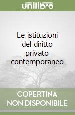 Le istituzioni del diritto privato contemporaneo