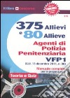 375 allievi e 80 allieve agenti di polizia penitenziaria. VFP1. Manuale completo per la preparazione. Teoria e quiz