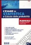 L'esame di statistica e calcolo delle probabilit�. Manuale completo per la prova scritta e orale