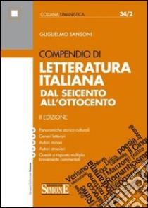 Compendio di letteratura italiana. Dal Seicento all'Ottocento libro di Sansoni Guglielmo