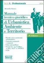 Manuale tecnico-giuridico di urbanistica ambiente e territorio libro