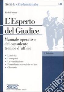 L'esperto del giudice. Manuale operativo del consulente tecnico d'ufficio libro di Frediani Paolo