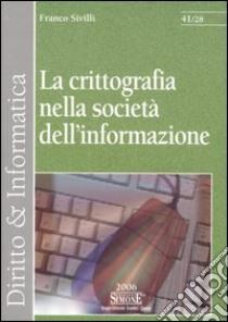 La crittografia nella società dell'informazione libro di Sivilli Franco