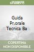 GUIDA PR.ORALE TECNICA BA