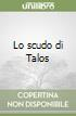 Lo scudo di Talos libro di Manfredi Valerio M.