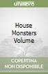 HOUSE MONSTERS VOLUME