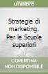 Strategie di marketing. Per le Scuole superiori