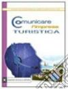 Comunicare l'impresa turistica. Per il biennio postqualifica degli Ist. Professionali. Con CD-ROM libro