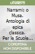 Narrami, o Musa. Antologia di epica classica. Per le Scuole superiori libro