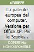 La patente europea del computer. Versione per Office XP. Per le Scuole superiori