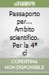 Passaporto per... Ambito scientifico. Con espansione online. Per la 4ª classe elementare libro