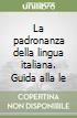 La padronanza della lingua italiana. Guida alla lettura e comprensione dei testi. Per le Scuole superiori libro