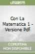 CON LA MATEMATICA 1 - VERSIONE PDF libro