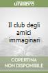 Il club degli amici immaginari libro