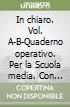 In chiaro. Vol. A-B-Quaderno operativo. Per la Scuola media. Con e-book. Con espansione online libro