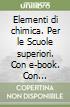 Elementi di chimica. Per le Scuole superiori. Con e-book. Con espansione online libro