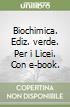 Biochimica. Ediz. verde. Per i Licei. Con e-book. Con espansione online libro