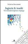 Ingiurie e insulti. Un manuale di pronto impiego libro