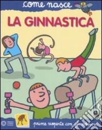 La ginnastica. Con adesivi libro di Calandra Buonaura Giulia - Traini Agostino