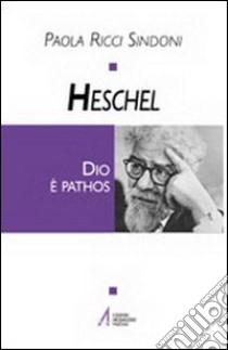 Heschel. Dio è pathos libro di Ricci Sindoni Paola