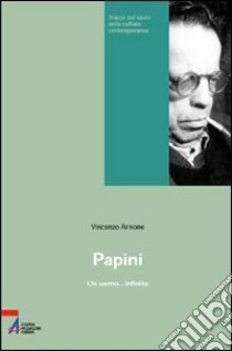 Papini. Un uomo... infinito libro di Arnone Vincenzo