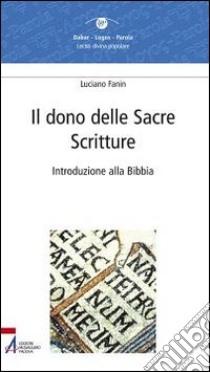 Il dono delle Sacre Scritture. Introduzione alla Bibbia libro di Fanin Luciano