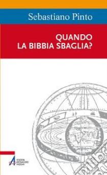 Quando la Bibbia sbaglia? libro di Pinto Sebastiano