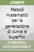 Metodi matematici per la generazione di curve e superfici libro
