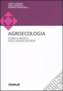Agroecologia. Teoria e pratica degli agroecosistemi libro di Caporali Fabio - Campiglia Enio - Mancinelli Roberto