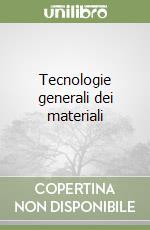 Tecnologie generali dei materiali libro di Sergi Vincenzo - Caiazzo Fabrizia