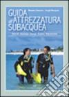 Guida all'attrezzatura subacquea. Materiali, tecnologia, impiego, acquisto, manutenzione libro