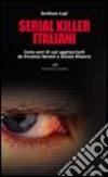 Serial killer italiani. Cento anni di casi agghiaccianti da Vincenzo Verzeni a Donato Bilancia libro