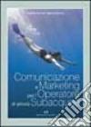 Comunicazione e marketing per l'operatore di attività subacquee libro