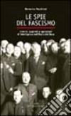 Le spie del fascismo. Uomini, apparati e operazioni di intelligence nell'Italia del duce libro