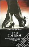 Coppie diaboliche. Dal delitto di Marostica al giallo di Megna. 34 casi di «crimine a due» 1902-2006 libro