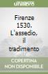 Firenze 1530. L'assedio, il tradimento libro