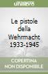Le pistole della Wehrmacht 1933-1945 (1) libro