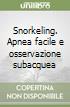 Snorkeling. Apnea facile e osservazione subacquea libro