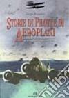 Storie di piloti e di aeroplani. La grande avventura del volo in trentanove racconti veri libro